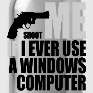 Shoot me if I ever use a Windows computer - Drikkeflaske