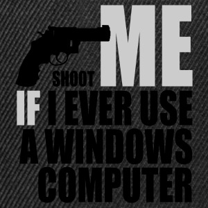 Shoot me if I ever use a Windows computer - Snapback Cap
