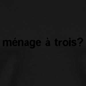 Black Menage A Trois? Tops - Men's Premium T-Shirt
