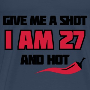 Türkis Give me a shot I am 27 and hot – Shirt zum 27. Geburtstag – Chilli style Tops - Männer Premium T-Shirt