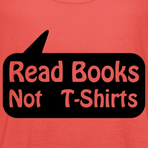 Read Books Not T-shirts balloon, read books Kids' Shirts - Women's Tank Top by Bella