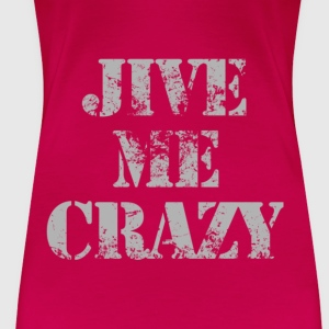 jive me crazy  Tops - Women's Premium T-Shirt