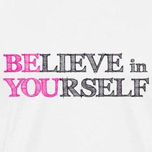 BElieve in YOUrself - BE YOU Top - Maglietta Premium da uomo