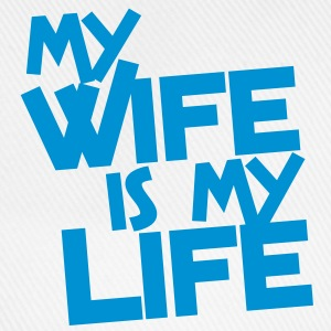 MY WIFE IS MY LIFE T-Shirts - Baseball Cap