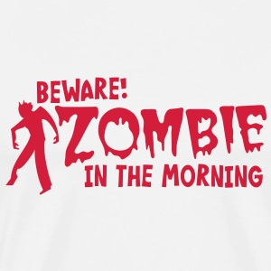 BEWARE ZOMBIE in the morning! T-Shirts - Men's Premium T-Shirt