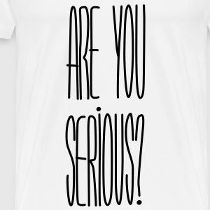 Are you serious? - T-shirt Premium Homme