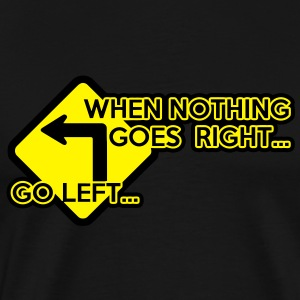 When nothing goes right, go left! T-Shirts - Men's Premium T-Shirt
