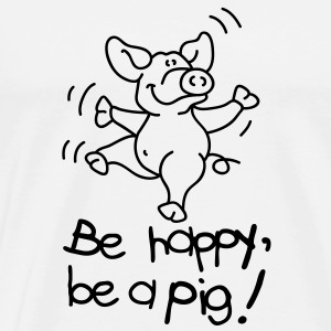 Be happy, be a pig! Tops - Men's Premium T-Shirt