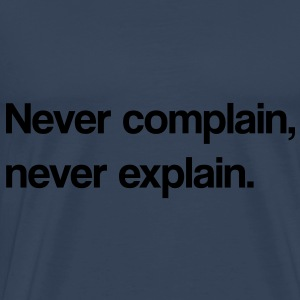 Never complain, never explain - Men's Premium T-Shirt