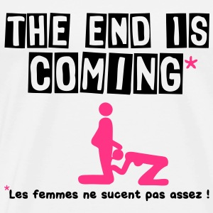 the end is coming femme suce pas assez1 Tee shirts - T-shirt Premium Homme