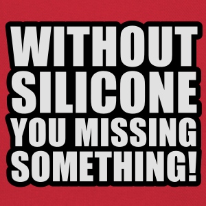 Without Silicone you missing something T-Shirts - Borsa retrò