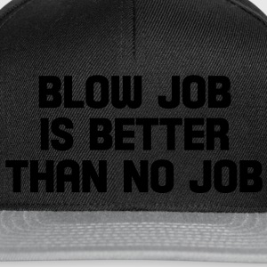 blow job is better than no job Tops - Snapback Cap