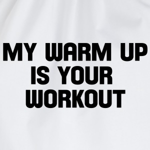 my warm up is your workout Tops - Turnbeutel
