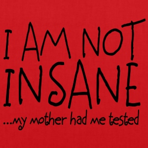 I am not insane ... my mother had me tested II Débardeurs - Tote Bag