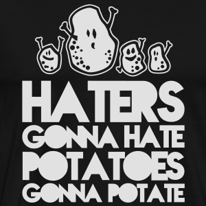 haters gonna hate potatoes gonna potate Magliette - Maglietta Premium da uomo