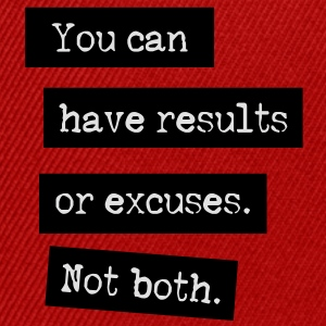 You Can Have Results Or Excuses. Not Both. Toppar - Snapbackkeps