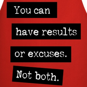 You Can Have Results Or Excuses. Not Both. T-shirts - Förkläde