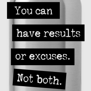 You Can Have Results Or Excuses. Not Both. T-shirts - Vattenflaska