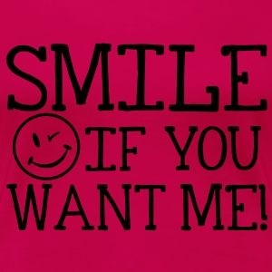Smile if you want me! Tops - Camiseta premium mujer