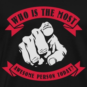 Who is the most awesome person today? YOU! Tops - Mannen Premium T-shirt