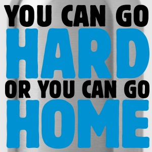 you can go hard or you can go home 2c T-Shirts - Trinkflasche