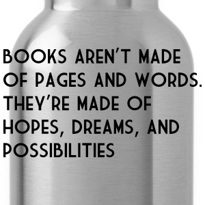 Books Aren't Made of Pages and Words... T-Shirts - Water Bottle