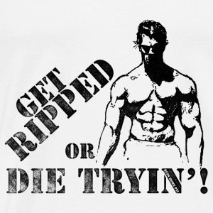 Get Ripped Or Die Trying - Men's Premium T-Shirt