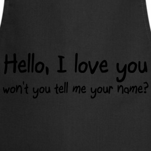 Hello I love you won't you tell me your name Tops - Cooking Apron