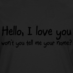 Hello I love you won't you tell me your name Tops - Men's Premium Longsleeve Shirt