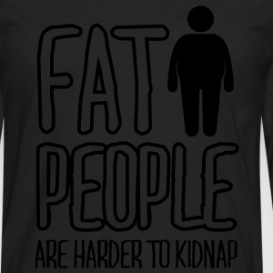 fat people are harder to kidnap T-Shirts - Men's Premium Longsleeve Shirt