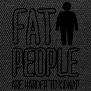 fat people are harder to kidnap T-Shirts - Snapback Cap