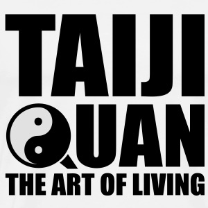 Taiji Quan Tai Chi Taijiquan - The Art of Living T-skjorter - Premium T-skjorte for menn