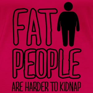 fat people are harder to kidnap Tops - Women's Premium T-Shirt