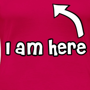 I am here Topper - Premium T-skjorte for kvinner
