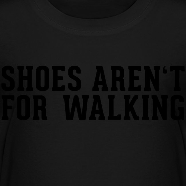 Shoes aren't for Walking