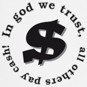 In god we trust, all others pay cash! - Kochschürze