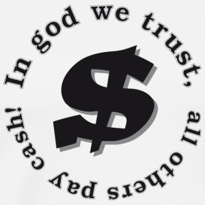 In god we trust, all others pay cash! - Männer Premium T-Shirt
