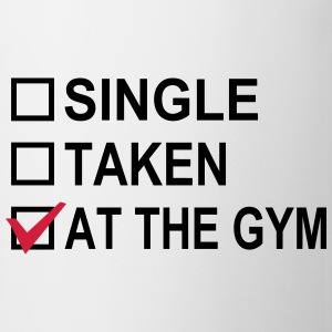 Single, Taken, At The Gym! Magliette - Tazza
