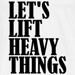 Lets Lift Heavy Things T-shirts - Mannen Premium T-shirt