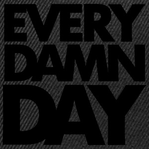 Every Damn day T-Shirts - Snapback Cap