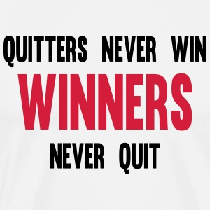 Quitters Never Win Winners Never Quit T-Shirts - Men's Premium T-Shirt