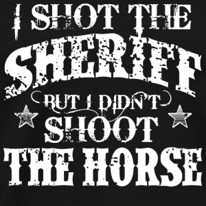 I Shot The Sheriff, But Not The Horse - White Tops - Men's Premium T-Shirt