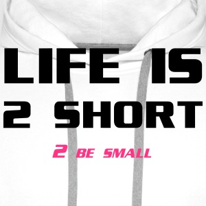 Life is 2 Short 2 be Small T-shirts - Premiumluvtröja herr
