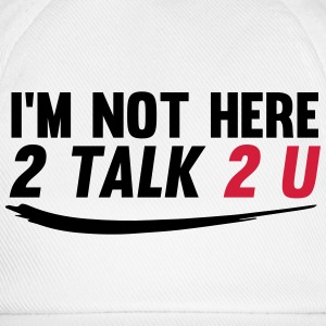 Im not here 2 talk to you Top - Cappello con visiera
