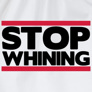 Stop whining Magliette - Sacca sportiva