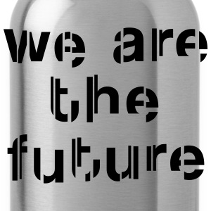 We are the future Tops - Cantimplora