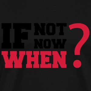 If Not Now, when? Tee shirts - T-shirt Premium Homme