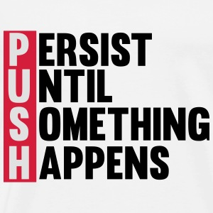 Push until something happens Topper - Premium T-skjorte for menn