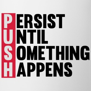 Push until something happens Magliette - Tazza