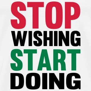 Stop Wishing Start Doing Topper - Premium T-skjorte for menn